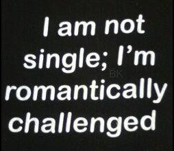 Am Not Single,I'm Romantically Challenged ~ Funny Quote