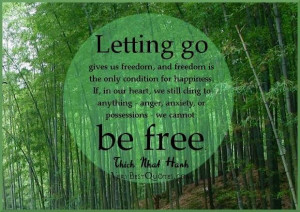 Letting go, be free. Thich Nhat Hanh. Spread by www ...