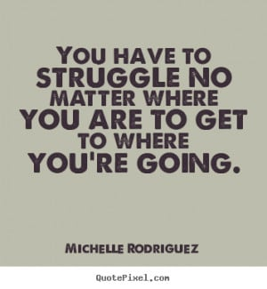 ... Famous Quotes and Sayings about Struggles in Life Struggling Struggle