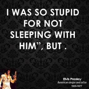 was so stupid for not sleeping with him , but .