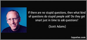 If there are no stupid questions, then what kind of questions do ...