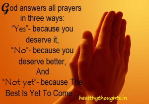prayer quotes-God answers all prayers in three ways-the best is yet to ...