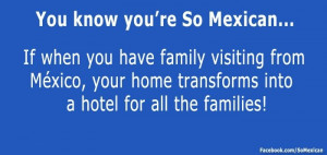 You Know You're So Mexican ••• If When You Have Family Visiting ...