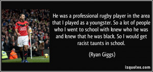 He was a professional rugby player in the area that I played as a ...
