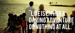 ... is Either a daring adventure or nothing at All ~ Inspirational Quote