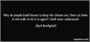 Why do people build houses to keep the climate out, then cut holes in ...