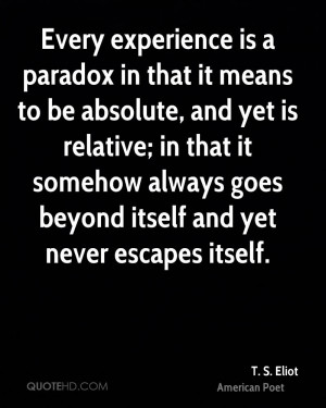Every experience is a paradox in that it means to be absolute, and yet ...