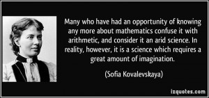 Many who have had an opportunity of knowing any more about mathematics ...