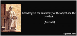 Knowledge is the conformity of the object and the intellect ...