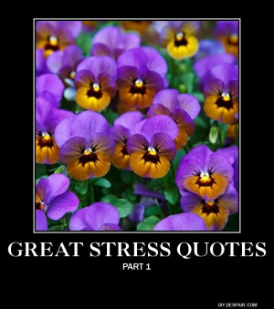 ... quotes about stress. All of these quotes were obtained from the