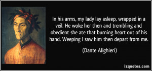 In his arms, my lady lay asleep, wrapped in a veil. He woke her then ...