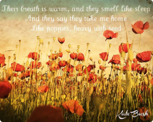 ... , like poppies heavy with seed.