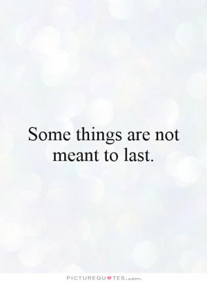 Not Meant To Be Quotes Some things are not meant to