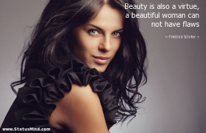 Beauty is also a virtue, a beautiful woman can not have flaws ...