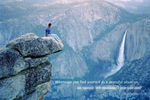 Whenever you find yourself in stressful situation, ask yourself: will ...