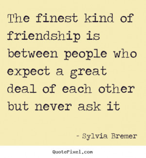 Friendship quotes - The finest kind of friendship is between people ...