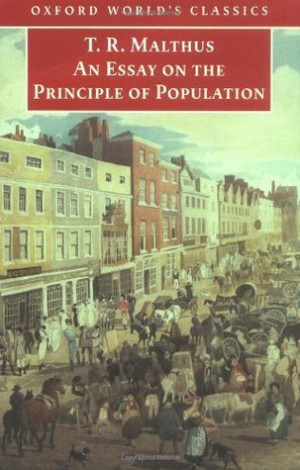 thomas malthus an essay on the principle of population quotes This page contains details about the nonfiction book an essay on the principle of population by thomas robert malthus published in 1798 this book is the 310th.