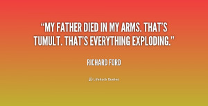 Quotes Loss Of Father ~ My father died in my arms. That's tumult. That ...