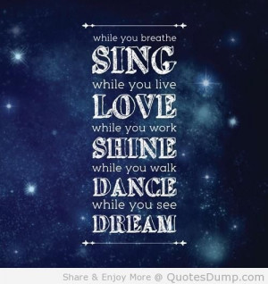 ... work, shine. While you walk, dance. While you see, dream. #Quote