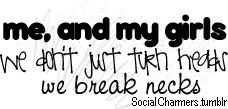 Me, and My Girls - We don't just turn heads we break necks