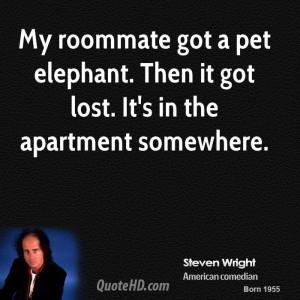 steven-wright-steven-wright-my-roommate-got-a-pet-elephant-then-it.jpg