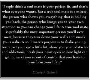 true soul mate is a mirror, the person who shows you everything that ...