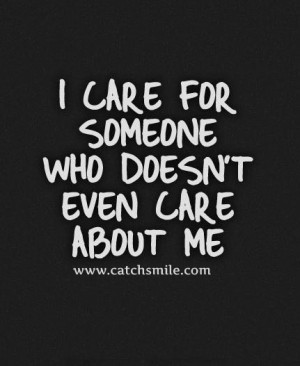 Care For Someone Who Doesnt Even Care About Me..
