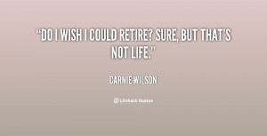 quote-Carnie-Wilson-do-i-wish-i-could-retire-sure-36404.png