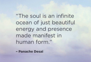 The soul is an infinite ocean of just beautiful energy and presence ...