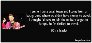 military to get to Europe. So I'm thrilled to travel. - Chris Isaak ...