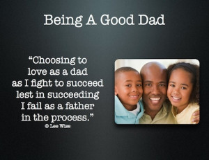Being A Good Dad Quotes Being a good dad