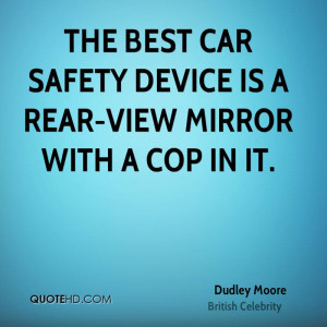 The best car safety device is a rear-view mirror with a cop in it.