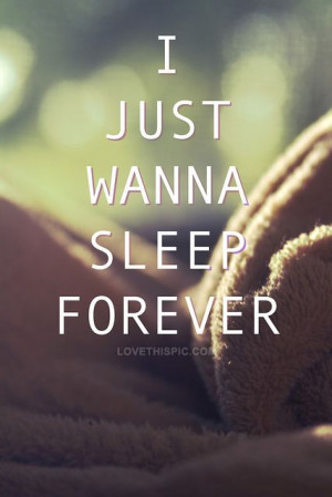 ... wanna sleep forever quotes quotegirl sad lonely sleep teen teen quotes