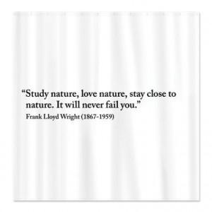 Frank Lloyd Wright nature quote Shower Curtain