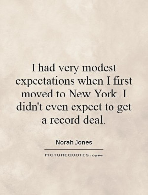 ... New York. I didn't even expect to get a record deal. Picture Quote #1
