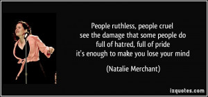 people ruthless, people cruel see the damage that some people do full ...