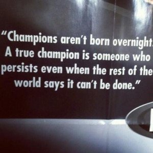 Motivational Quote: Champions Aren't Born Overnight A True Champion Is ...