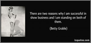 There are two reasons why I am successful in show business and I am ...