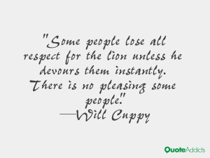 Some people lose all respect for the lion unless he devours them ...