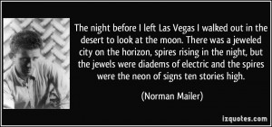 before I left Las Vegas I walked out in the desert to look at the moon ...