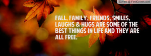 Fall, Family, Friends, Smiles, Laughs & Hugs are some of the best ...