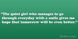 The quiet girl who manages to go through everyday with a smile gives ...
