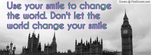 Use Your Smile Change This...