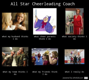All star cheerleading coach - What people think I do, What I really do