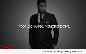 Drake-Quotes-People-Change-Memories-Dont-Celebrity-Famous-Words ...