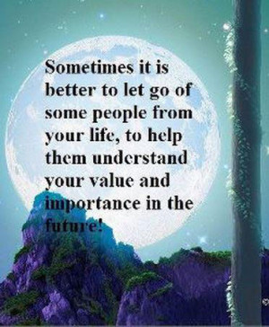 Sometimes It Is Better to let go of Some People from Your Life,to help ...