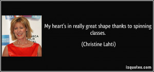 ... in really great shape thanks to spinning classes. - Christine Lahti