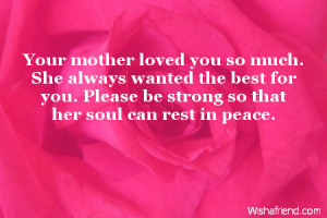 Sympathy For Loss Of Mother Your mother loved you so much.