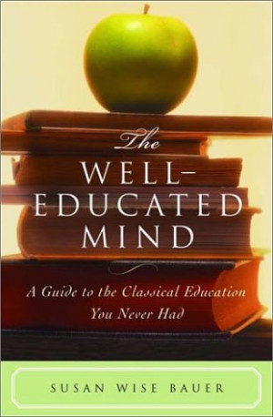 The Well-Educated Mind: A Guide to the Classical Education You Never ...