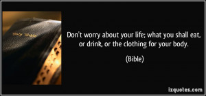 Don't worry about your life; what you shall eat, or drink, or the ...